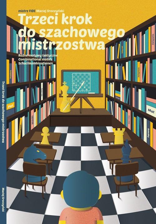 """Książka z zadaniami szachowymi """"Trzeci krok do szachowego mistrzostwa"""" premiera styczeń 2019 r."""