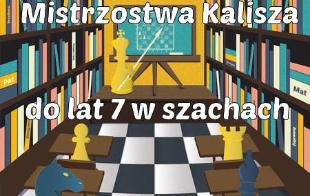 Kalisz @ Mistrzostwa Kalisza do lat 7 w szachach (chłopcy i dziewczynki)